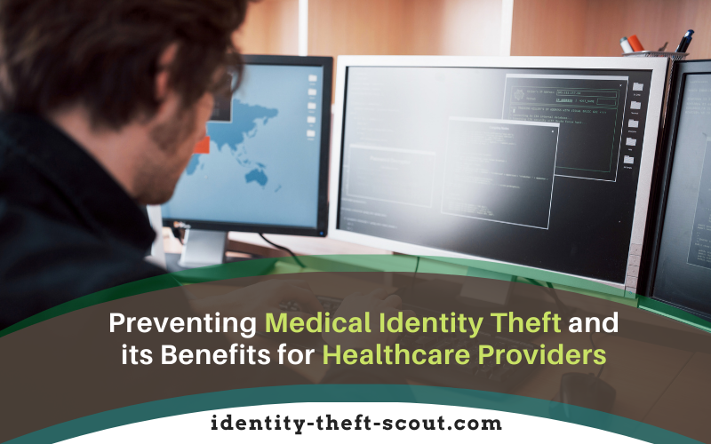 Preventing Medical Identity Theft and its Benefits for Healthcare Providers