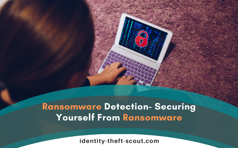 Ransomware Detection- Securing Yourself From Ransomware