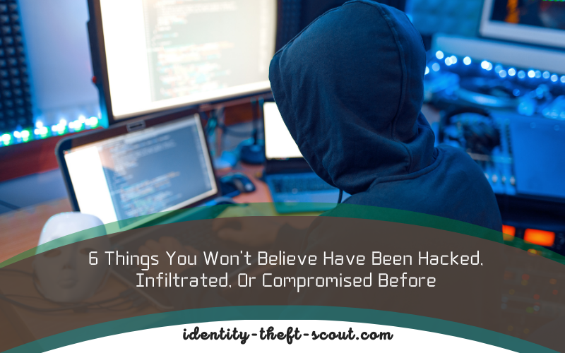 6-things-you-wont-believe-have-been-compromised